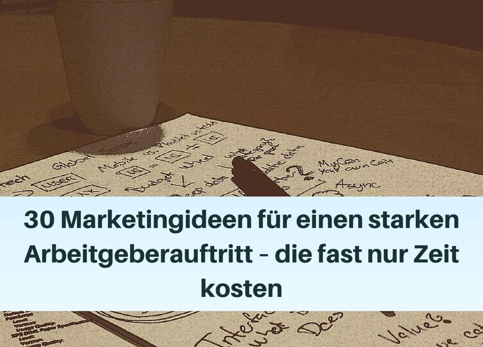 30 Marketingideen für einen starken Arbeitgeberauftritt – die fast nur Zeit kosten
