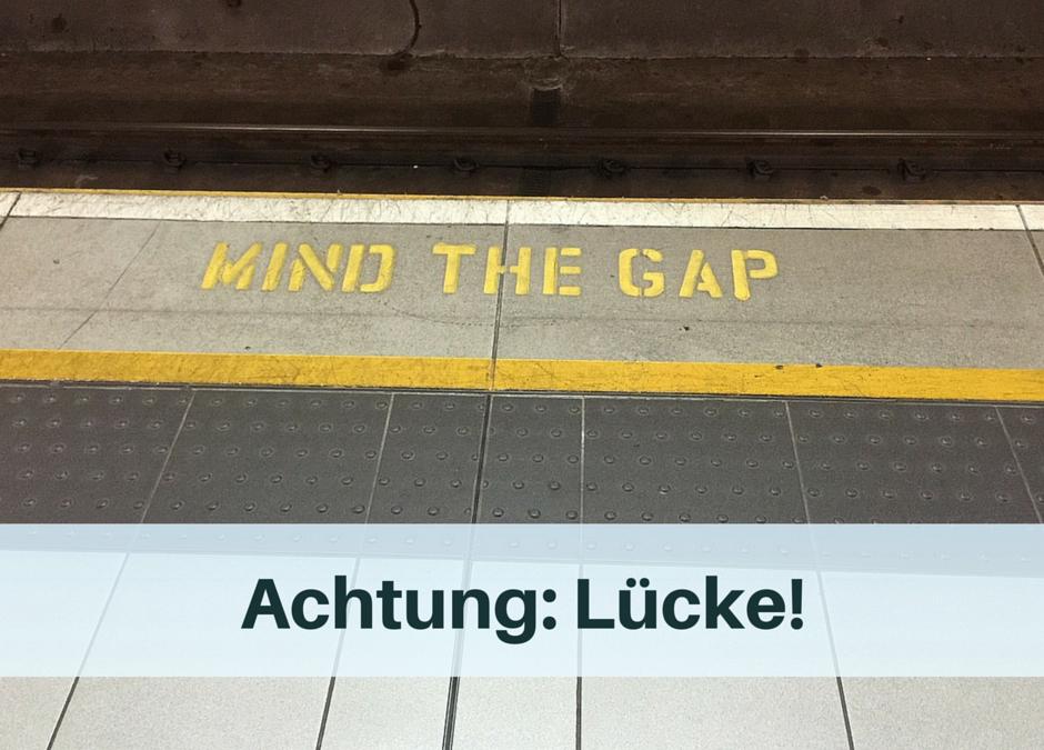 Achtung: Lücke!