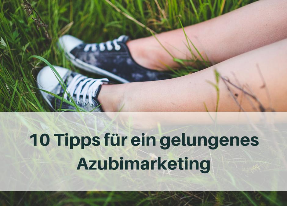 10 Tipps für ein gelungenes Azubimarketing
