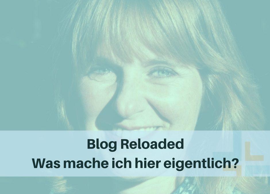 Blog Reloaded – Was mache ich hier eigentlich?