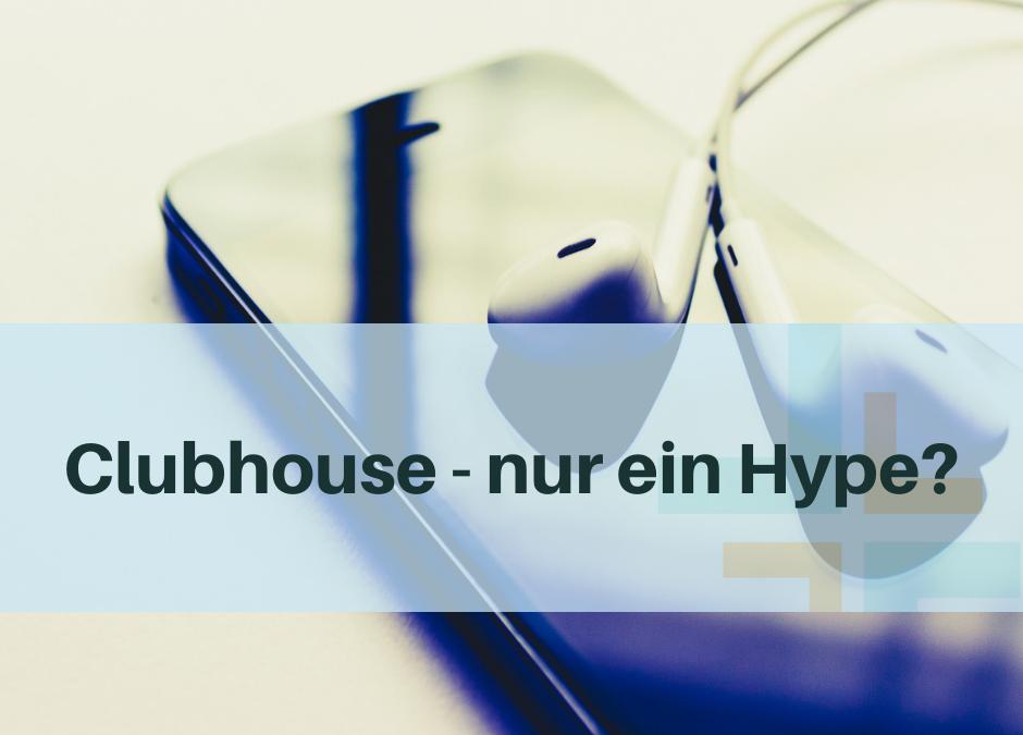 Clubhouse – nur ein Hype?