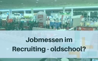 Jobmessen im Recruiting – ist das nicht total out?