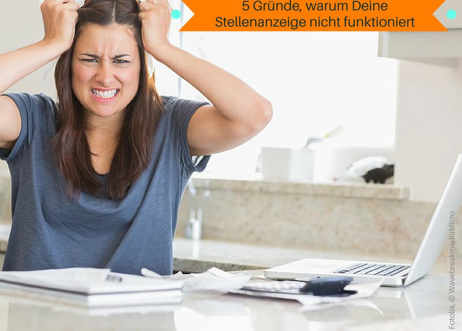 5 Gründe, warum Deine Stellenanzeige nicht funktioniert