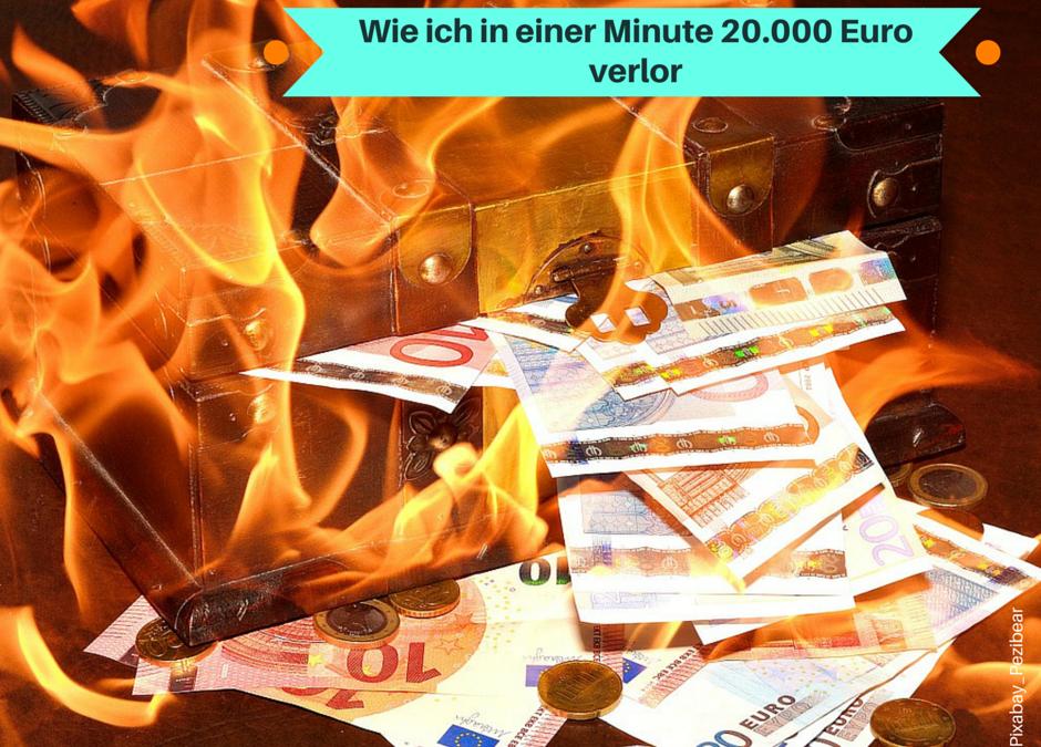 Wie ich in einer Minute fast 20.000,- Euro verlor