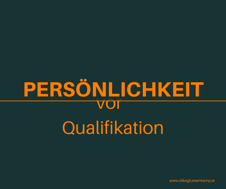 Persönlichkeit vor Qualifikation